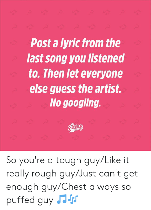 Post a Lyric From the Last Song You Listened to Then Let