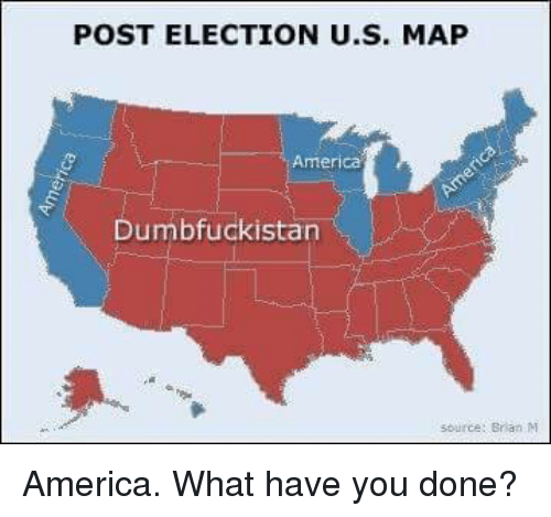 Post Election Us Map America Dumbfuckistan Source Brian M America
