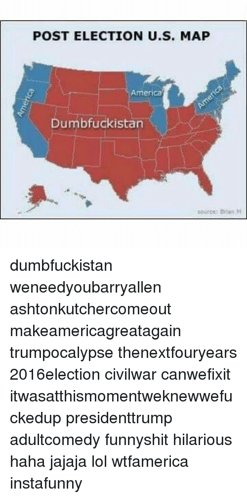 Post Election Us Map America Dumbfuckistan Source Brian M