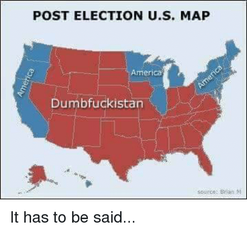 Post Election Us Map America Dumbfuckistan Source Brian M It Has To