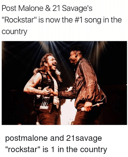 "Memes, Post Malone, and 🤖: Post Malone & 21 Savage's  ""Rockstar"" is now the #1 song in the  country postmalone and 21savage ""rockstar"" is 1 in the country"