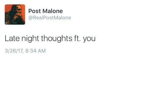 Post Malone, You, and Post: Post Malone  @RealPostMalone  Late night thoughts ft. you  3/26/17, 8:34 AM