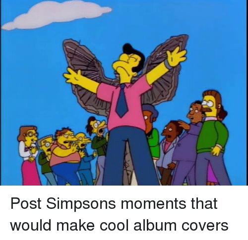 95387bf77bb Post Simpsons Moments That Would Make Cool Album Covers