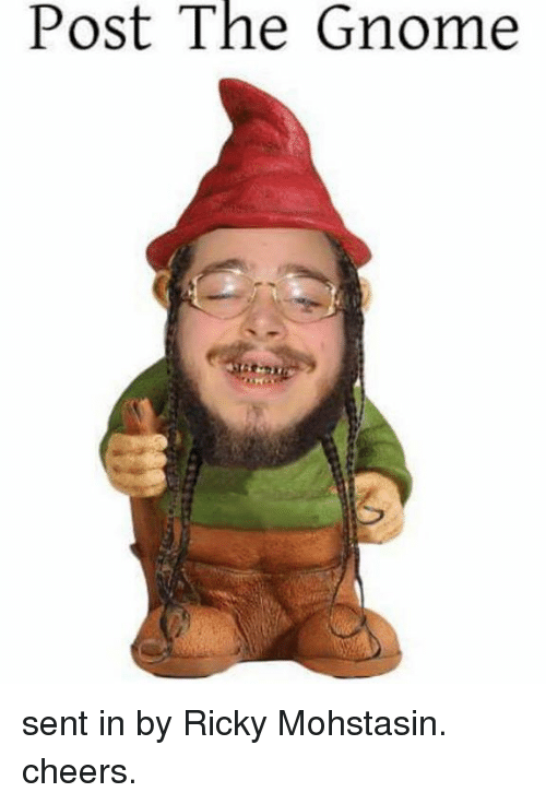 Post The Gnome Sent In By Ricky Mohstasin Cheers Dank Meme On Meme