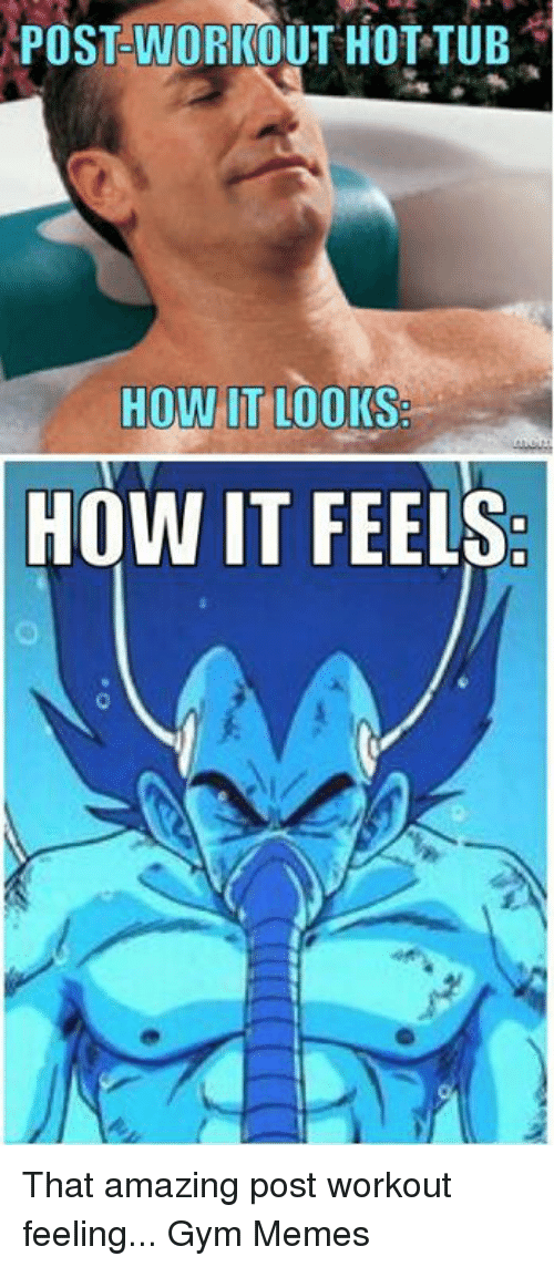 Gym, Memes, and Amazing: POSTCWORKOUT HOT TUB  HOW IT LOOKS  HOW IT FEELS That amazing post workout feeling... 