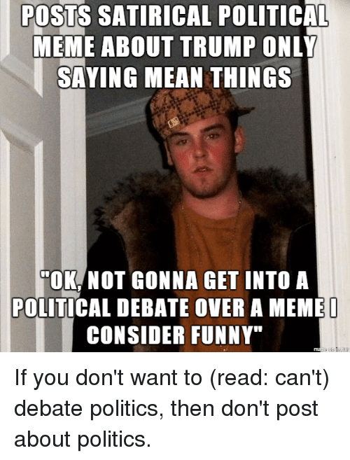 posts satirical political meme about trump only saying mean things 4643350 posts satirical political meme about trump only saying mean things,Political Posts Meme