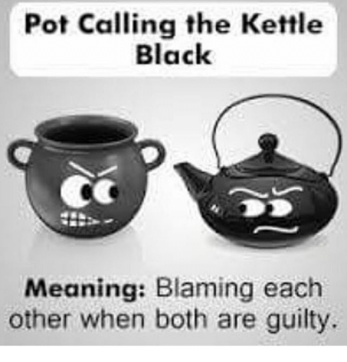 Pot Calling The Kettle Black ~ Best memes about pot calling the kettle black meaning