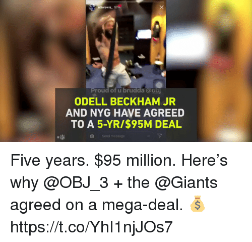 Memes, Odell Beckham Jr., and Giants: Pottolewis_ 57m.  roud of u brudda @obj  ODELL BECKHAM JR  AND NYG HAVE AGREED  TO A 5-YR/$95M DEAL  Send message Five years. $95 million.  Here's why @OBJ_3 + the @Giants agreed on a mega-deal. 💰 https://t.co/YhI1njJOs7
