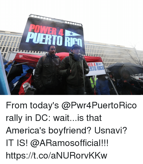 Memes, Power, and Boyfriend: POWER A  PUERTO RİM  ERTO RIC From today's @Pwr4PuertoRico rally in DC: wait...is that America's boyfriend?  Usnavi? IT IS! @ARamosofficial!!! https://t.co/aNURorvKKw