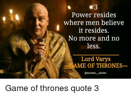Game Of Thrones Memes And Power Resides Where Men Believe It