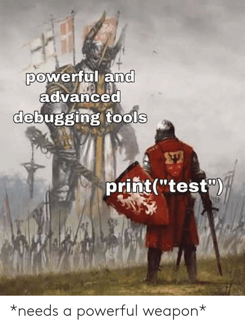 "Test, Powerful, and Tools: powerful and  advanced  debugging tools  print(""test) *needs a powerful weapon*"
