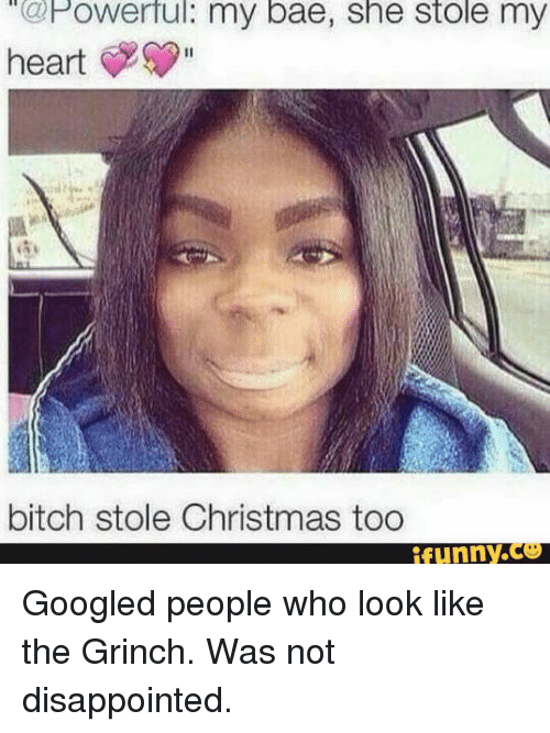 My Bae She Stole My Heart Bitch Stole Christmas Too Funny Googled ...