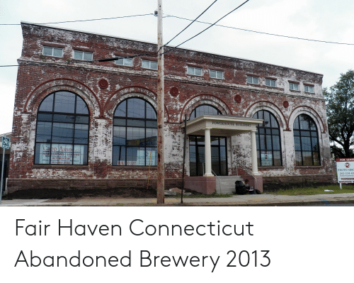 Connecticut, Haven, and Fair: POWERHOUSE BUILDING  SO  FOR LEASE  Gra  203-865-5055  PROTO GRC  203-234-63  PROFESSION  WA Fair Haven Connecticut Abandoned Brewery 2013