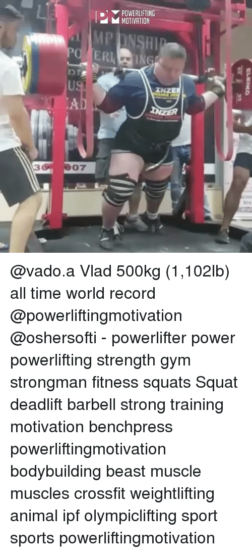 Gym, Memes, and Sports: POWERLIFTING  MOTIVATION  AD  07 @vado.a Vlad 500kg (1,102lb) all time world record @powerliftingmotivation @oshersofti - powerlifter power powerlifting strength gym strongman fitness squats Squat deadlift barbell strong training motivation benchpress powerliftingmotivation bodybuilding beast muscle muscles crossfit weightlifting animal ipf olympiclifting sport sports powerliftingmotivation