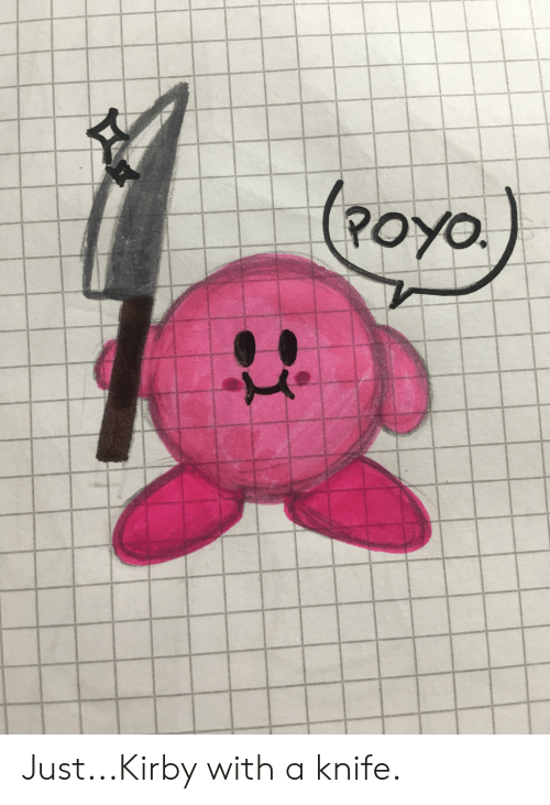 Poyo Justkirby With A Knife Kirby Meme On Me Me Thingiverse is a universe of things. poyo justkirby with a knife kirby