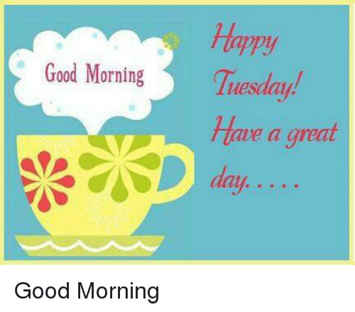 ppy good morning tuesday have a great d day good morning
