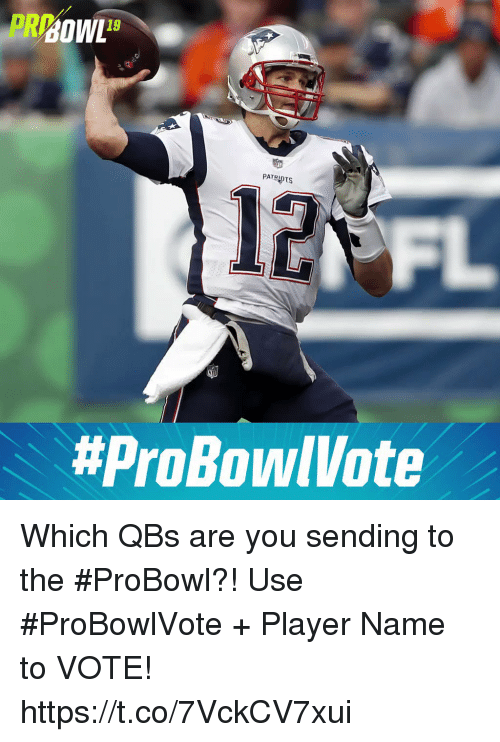 Memes, 🤖, and Player: PR 19  19  12  Which QBs are you sending to the #ProBowl?!  Use #ProBowlVote + Player Name to VOTE! https://t.co/7VckCV7xui