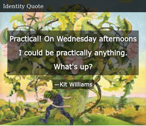 SIZZLE: Practical! On Wednesday afternoons I could be practically anything. What's up?