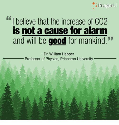 """Memes, 🤖, and Princeton: Prager  """"I believe that the increase of CO2  is not a cause for alarm  and will be good for mankind.""""  Dr. William Happer  Professor of Physics, Princeton University"""