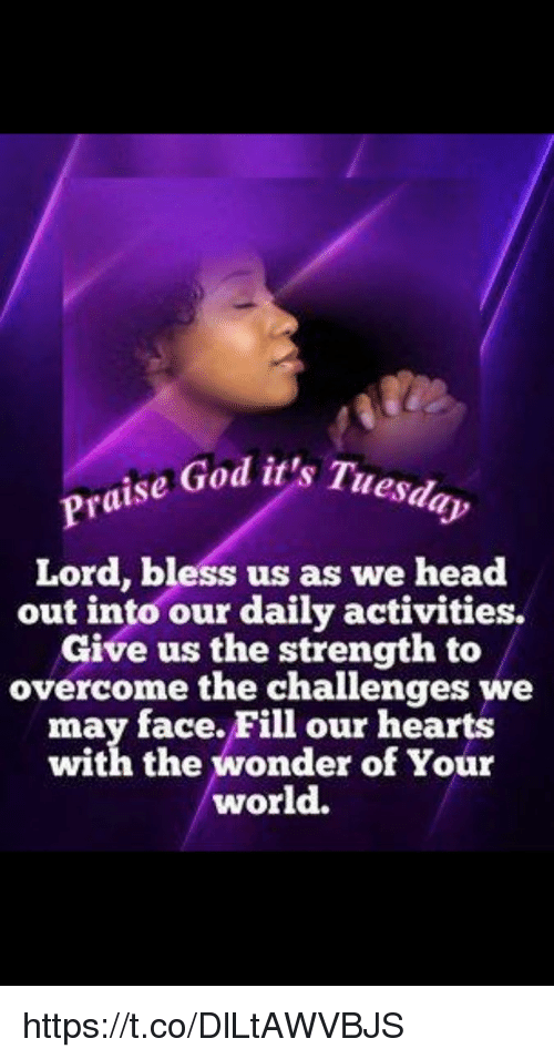 Praise God Its Tuesday Lord Bless Us As We Head Out Into Our Daily