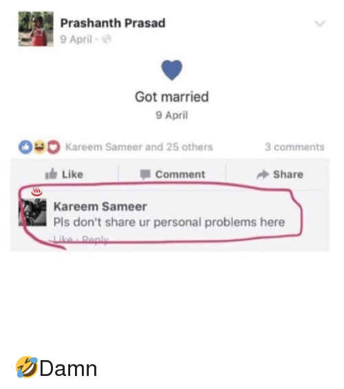 Memes, April, and 🤖: Prashanth Prasad  9 April  Got married  9 April  Kareem Sameer and 25 others  Like  Kareem Sameer  comments  Comment  Share  Pls don't share ur personal problems here 🤣Damn
