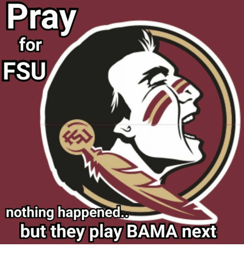 pray for fsu nothing happened but they play bama next 18767008 pray for fsu nothing happened but they play bama next meme on me me