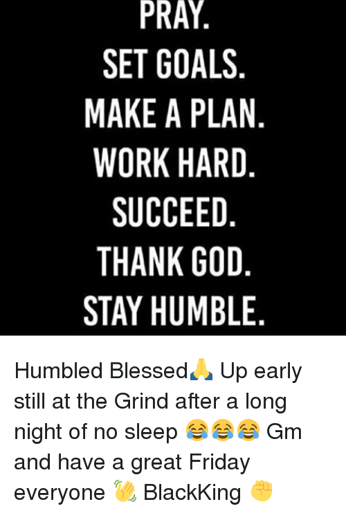 Pray Pray Set Goals Make A Plan Work Hard Succeed Thank God Stay
