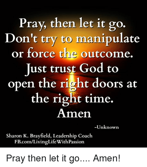 Pray Then Let It Go Don't Try to Manipulate or Force the