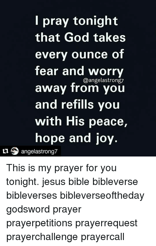 Pray Tonight That God Takes Every Ounce Of Fear And Worry Away From