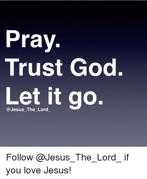Pray Trust God Let It Go Lord Follow if You Love Jesus