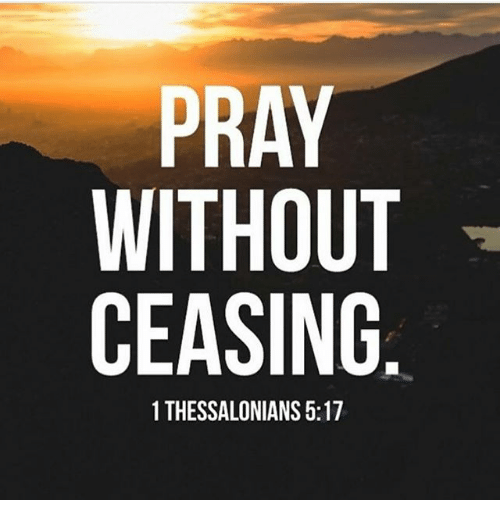 PRAY WITHOUT CEASING 1 THESSALONIANS 517 | Meme on ME.ME
