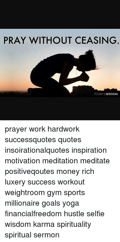 pray without ceasing today 39 s sermon prayer work hardwork successquotes quotes. Black Bedroom Furniture Sets. Home Design Ideas