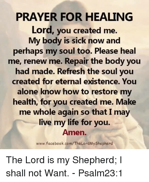 PRAYER FOR HEALING Lord You Created Me My Body Is Sick Now And - 23 pictures that will make you whole again