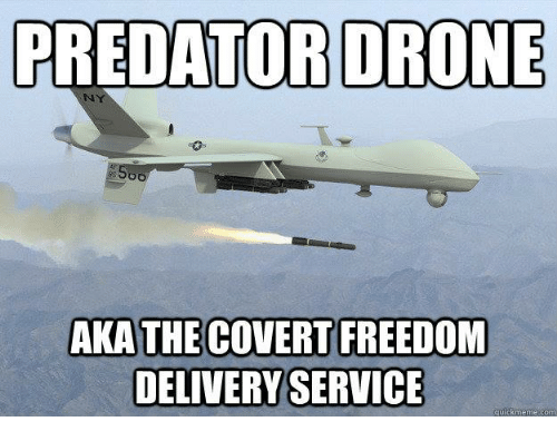 Drone Meme And Memes PREDATOR DRONE AKA THE COVERT FREEDOM DELIVERY SERVICE Quick Com