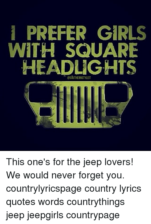 PREFER GIRLS WITH SQUARE HEADLIGHTS This One\'s for the Jeep ...
