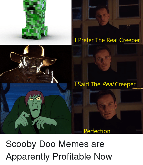 Prefer The Real Creeper Said The Realcreeper Perfection