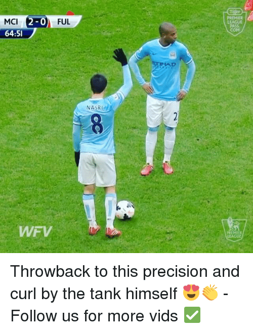 Memes, Premier League, and 🤖: PREMIER  LEAGUE  COM  FUL  MCI  64:51  STIHAD  NASRI  EMIEK  LEAG Throwback to this precision and curl by the tank himself 😍👏 - Follow us for more vids ✅