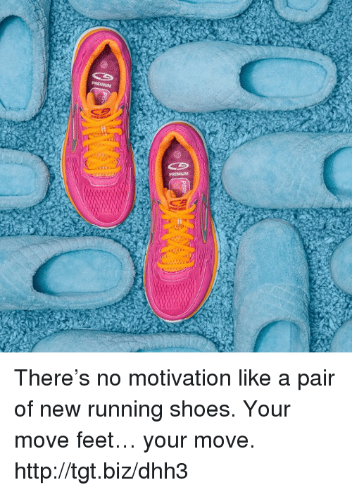 Memes, 🤖, and Running Shoes: PREMIUM  PER There's no motivation like a pair of new running shoes. Your move feet… your move. http://tgt.biz/dhh3