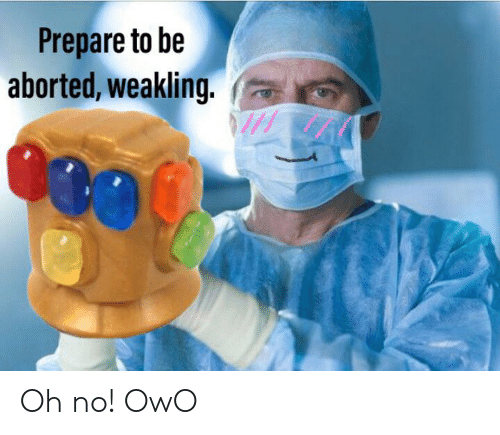 Reddit, Oh No, and  No: Prepare to be  aborted, weakling. Oh no! OwO