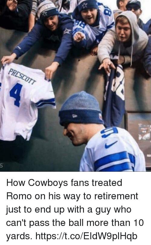 Dallas Cowboys, How, and Who: PRESCOTT How Cowboys fans treated Romo on his way to retirement just to end up with a guy who can't pass the ball more than 10 yards. https://t.co/EIdW9plHqb