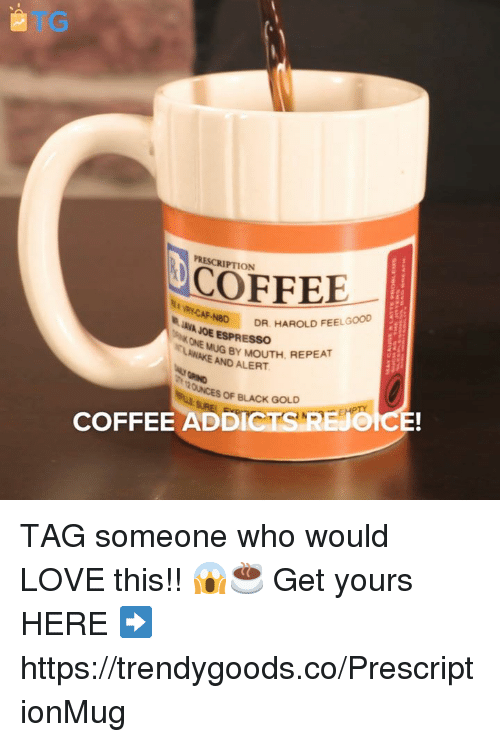 Love, Grumpy Cat, and Black: PRESCRIPTION  COFFEE  RY-CAF-N8D  INVA JOE ESPRESSO  NBD DR. HAROLD FEELGOOD  ONE  AMUG BY MOUTH, REPEAT  NAKE AND ALERT  OF BLACK GOLD  CTS REJO  İCE!  COFFEE ADD TAG someone who would LOVE this!! 😱☕  Get yours HERE ➡️ https://trendygoods.co/PrescriptionMug