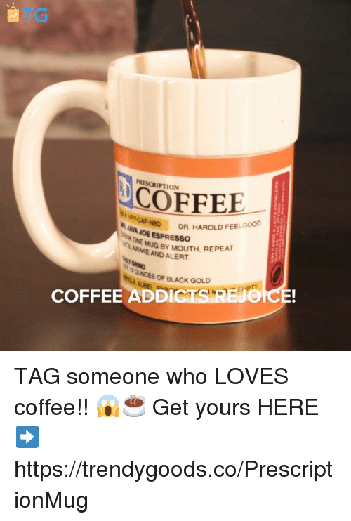 Memes, Black, and Coffee: PRESCRIPTION  COFFEE  RY-CAF-N8D  INVA JOE ESPRESSO  NBD DR. HAROLD FEELGOOD  ONE  AMUG BY MOUTH, REPEAT  NAKE AND ALERT  OF BLACK GOLD  CTS REJO  İCE!  COFFEE ADD TAG someone who LOVES coffee!! 😱☕  Get yours HERE ➡️ https://trendygoods.co/PrescriptionMug