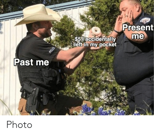 Photo, Pocket, and Present: Present  me  $5 l accidentally  leftin my pocket  Past me Photo