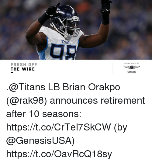 Fresh, Memes, and Genesis: PRESENTED BY  FRESH OFF  THE WIRE  GENESIS .@Titans LB Brian Orakpo (@rak98) announces retirement after 10 seasons: https://t.co/CrTel7SkCW (by @GenesisUSA) https://t.co/OavRcQ18sy