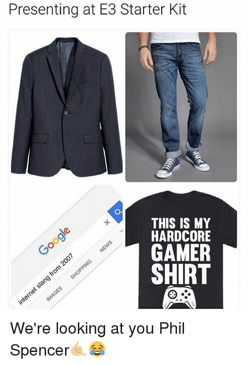 Memes, Starter Kit, and 🤖: Presenting at E3 Starter Kit  THIS IS MY  HARDCORE  GAMER  SHIRT We're looking at you Phil Spencer🤙🏼😂