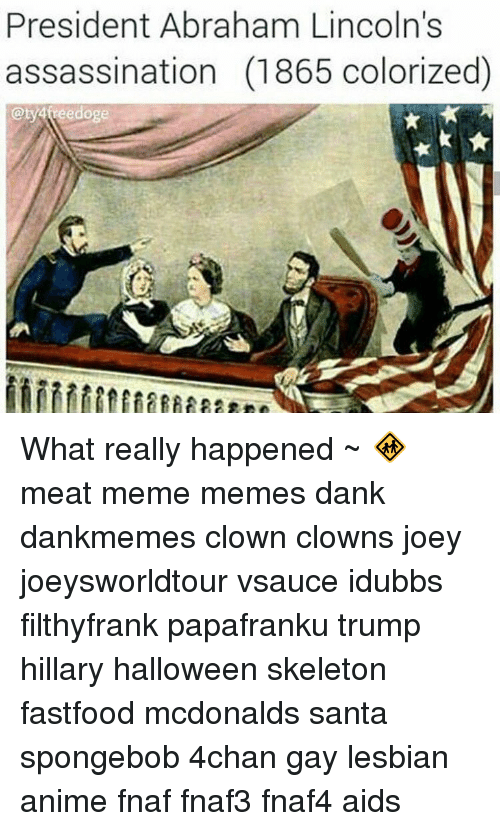 president abraham lincolns assassination 1865 colorized ty4freedoge what really happened 14491999 25 best lesbian animations memes idubbs memes, meat meme memes