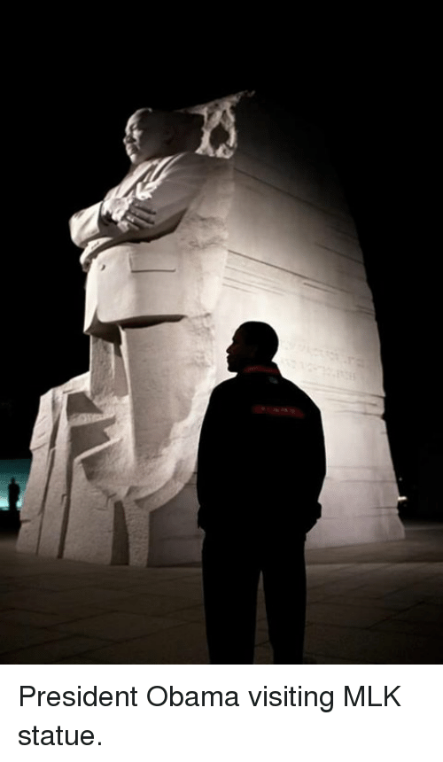 Obama, Mlk, and President Obama: President Obama visiting MLK statue.