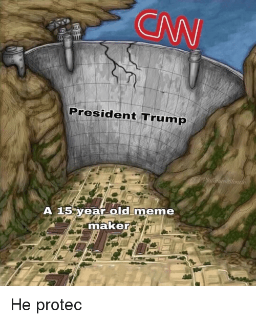 Meme, Trump, and Old: President Trump  A 15 year old meme  maker <p>He protec</p>