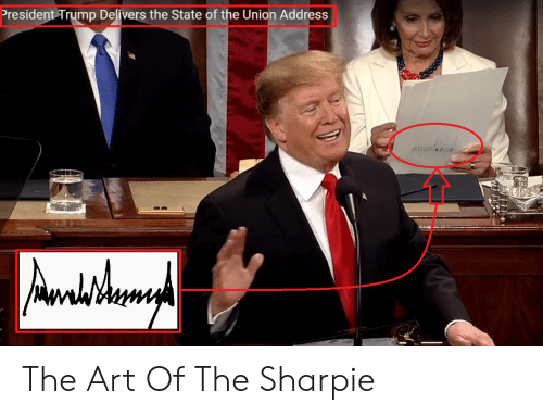 State of the Union Address, Trump, and The State: President Trump Delivers the State of the Union Address The Art Of The Sharpie