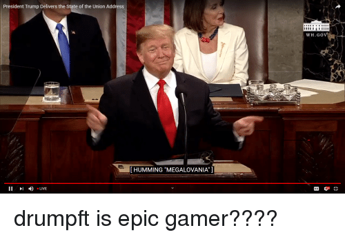 """State of the Union Address, Live, and Trump: President Trump Delivers the State of the Union Address  WH.GO  [HUMMING """"MEGALOVANIA""""]  11 1 ) LIVE"""
